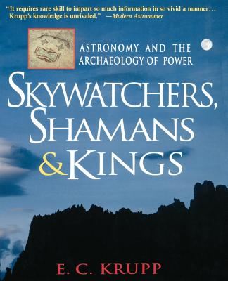 Skywatchers, Shamans & Kings: Astronomy and the Archaeology of Power (Wiley Popular Science), Krupp, E.C.
