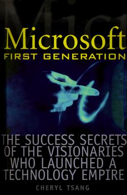 Image for Microsoft First Generation: The Success Secrets of the Visionaries Who Launched a Technology Empire