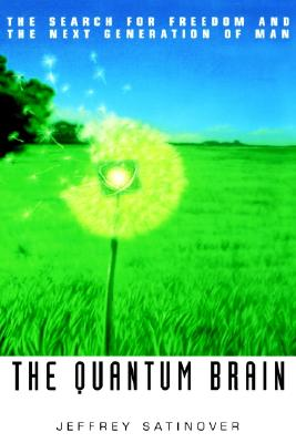 The Quantum Brain: The Search for Freedom and the Next Generation of Man, Satinover, Jeffrey