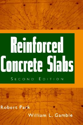 Reinforced Concrete Slabs, 2nd Edition, Park, Robert; Gamble, William L.