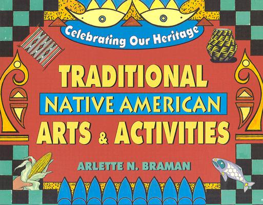 Traditional Native American Arts and Activities (Celebrating our Heritage), Braman, Arlette N.