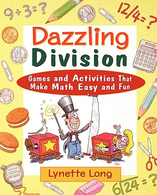 Dazzling Division: Games and Activities That Make Math Easy and Fun, Long, Lynette