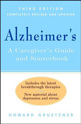 Alzheimer's: A Caregiver's Guide and Sourcebook, 3rd Edition, Gruetzner, Howard