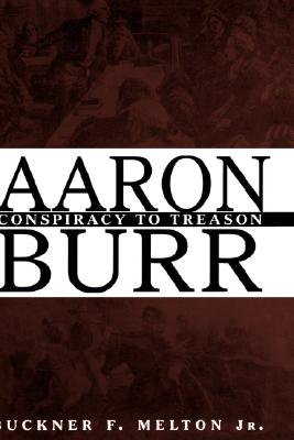 Aaron Burr :  Conspiracy to Treason, Melton Jr., Buckner F.