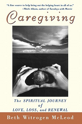 Image for Caregiving: The Spiritual Journey of Love, Loss, and Renewal