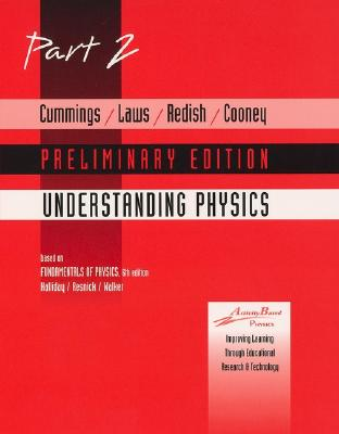 Image for Cummings, Laws, Redish Cooney, UNDERSTANDING PHYSICS, Part 2 Preliminary Edition (Pt. 2)
