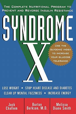 Syndrome X: The Complete Nutritional Program to Prevent and Reverse Insulin Resistance, Challem, Jack