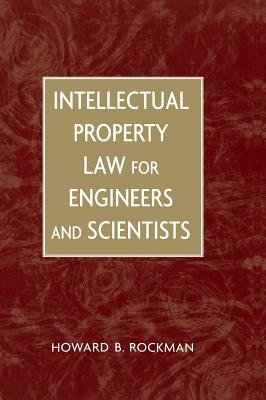 Intellectual Property Law for Engineers and Scientists, Rockman, Howard B.