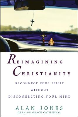 Reimagining Christianity: Reconnect Your Spirit without Disconnecting Your Mind, Jones, Alan
