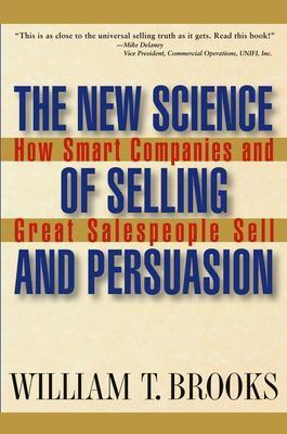 Image for The New Science of Selling and Persuasion  How Smart Companies and Great Salespeople Sell
