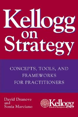 Image for Kellogg on Strategy : Concepts, Tools, and Frameworks for Practitioners