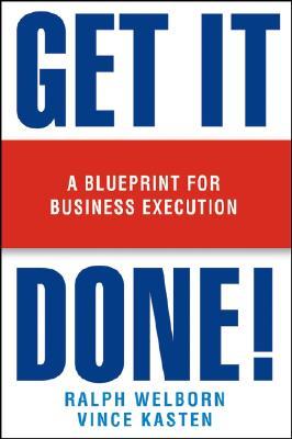 Get It Done!: A Blueprint for Business Execution, Ralph Welborn, Vince Kasten