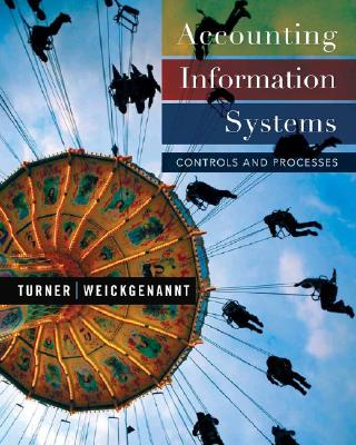 Accounting Information Systems: Controls and Processes, Turner, Leslie; Weickgenannt, Andrea B.
