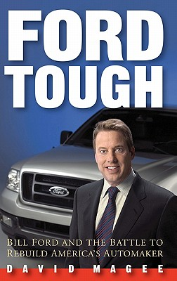Ford Tough: Bill Ford and the Battle to Rebuild America's Automaker, Magee, David