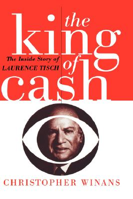 Image for The King of Cash: The Inside Story of Laurence Tisch