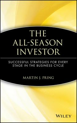 The All-Season Investor: Successful Strategies for Every Stage in the Business Cycle, Pring, Martin J.
