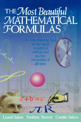 The Most Beautiful Mathematical Formulas (Wiley Classics Library), Salem, Lionel; Salem, Coralie; Testard, Frédéric