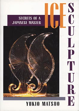 Image for Ice Sculpture: Secrets of a Japanese Master