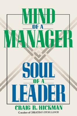 Mind of a Manager, Soul of a Leader, Hickman, Craig R.