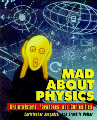 Image for Mad About Physics: Braintwisters, Paradoxes, and Curiosities