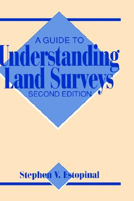 A Guide to Understanding Land Surveys, 2nd Edition, Estopinal, Stephen V.