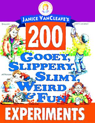 Image for Janice VanCleave's 200 Gooey, Slippery, Slimy, Weird and Fun Experiments