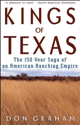 Image for Kings of Texas: The 150-Year Saga of an American Ranching Empire