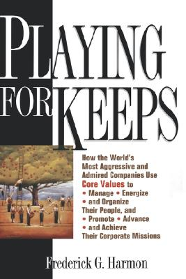 Image for Playing For Keeps: How the World's Most Aggressive and Admired Companies Use Core Values to Manage, Energize, and Organize Their People, and Promote, Advance, and Achieve Their Corporate Missions