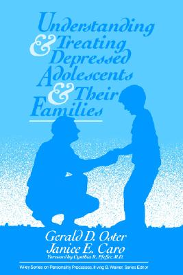 Understanding and Treating Depressed Adolescents and Their Families, Oster, Gerald D.; Caro, Janice E.