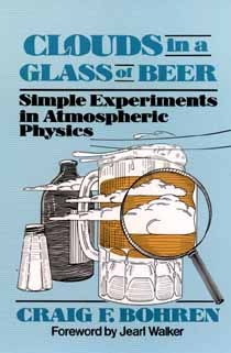 Image for Clouds in a Glass of Beer: Simple Experiments in Atmospheric Physics