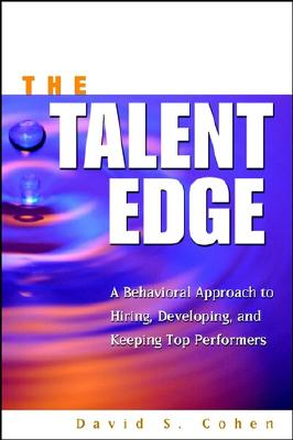 Image for TALENT EDGE: A BEHAVIORAL APPROACH TO HIRING, DEVELOPING, AND KEEPING TOP PERFORMERS