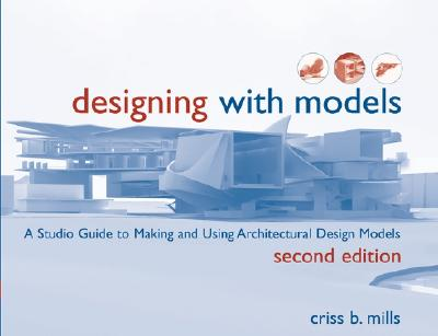 Image for Designing with Models: A Studio Guide to Making and Using Architectural Design Models