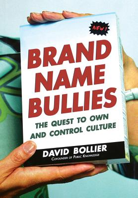 Image for Brand Name Bullies: The Quest to Own and Control Culture
