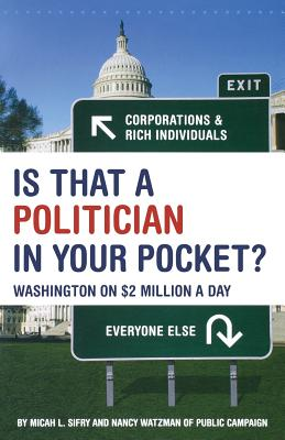 Is That a Politician in Your Pocket: Washington on $2 Million a Day, Sifry, Micah