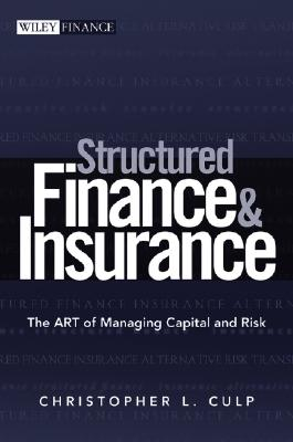 Structured Finance and Insurance: The ART of Managing Capital and Risk, Culp, Christopher L.