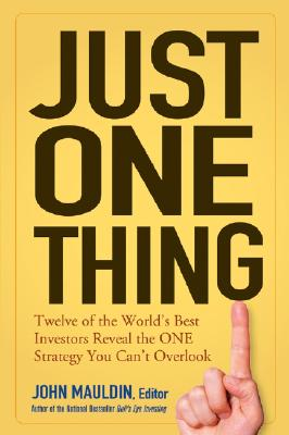 Just One Thing: Twelve of the World's Best Investors Reveal the One Strategy You Can't Overlook, Mauldin, John