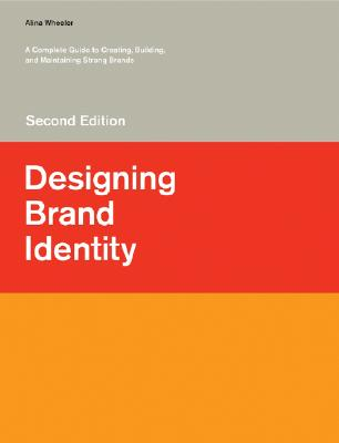 Designing Brand Identity: A Complete Guide to Creating, Building, and Maintaining Strong Brands, Wheeler, Alina