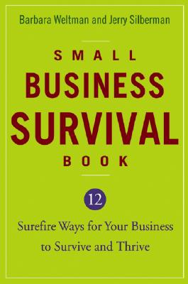 Small Business Survival Book: 12 Surefire Ways for Your Business to Survive and Thrive, Weltman and Silberman