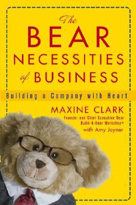 The Bear Necessities of Business: Building a Company with Heart, Clark, Maxine; Joyner, Amy