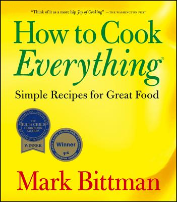 How to Cook Everything: Simple Recipes for Great Food, Bittman, Mark