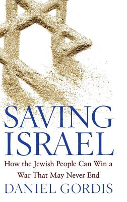 Image for Saving Israel: How the Jewish People Can Win a War That May Never End