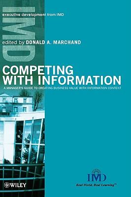 Competing with Information: A Manager's Guide to Creating Business Value with Information Content, Marchand, Don