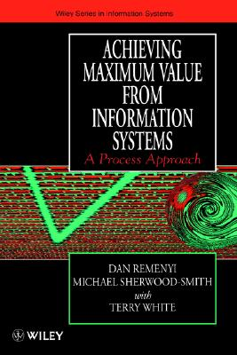Image for Achieving Maximum Value From Information Systems: A Process Approach
