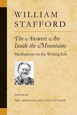 The Answers Are Inside the Mountains: Meditations on the Writing Life (Poets on Poetry), Stafford, William