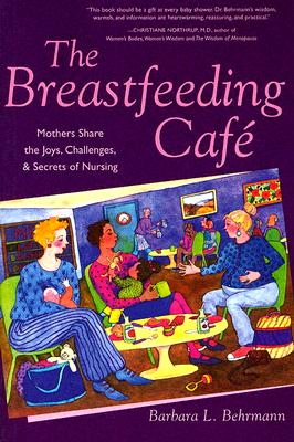 Image for The Breastfeeding Caf�: Mothers Share the Joys, Challenges, and Secrets of Nursing
