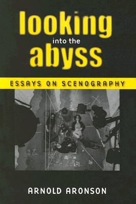 Image for Looking Into the Abyss: Essays on Scenography (Theater: Theory/Text/Performance)