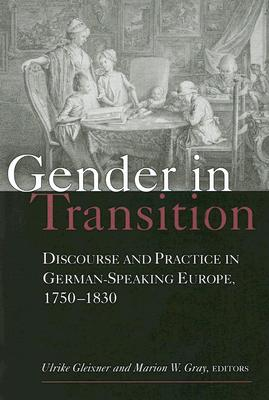 Image for Gender in Transition: Discourse and Practice in German-Speaking Europe 1750-1830 (Social History, Popular Culture, And Politics In Germany)