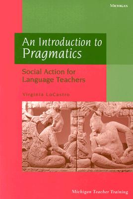 Image for Introduction to Pragmatics  Social Action for Language Teachers