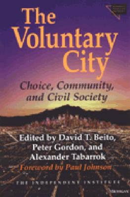 Image for The Voluntary City: Choice, Community, and Civil Society (Economics, Cognition, and Society)