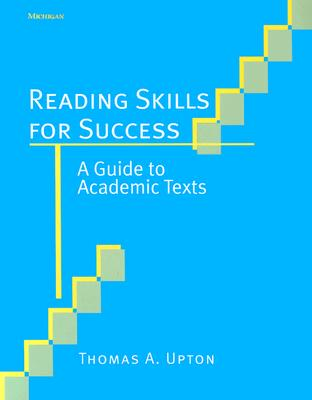 Reading Skills for Success  A Guide to Academic Texts, Upton, Thomas A.